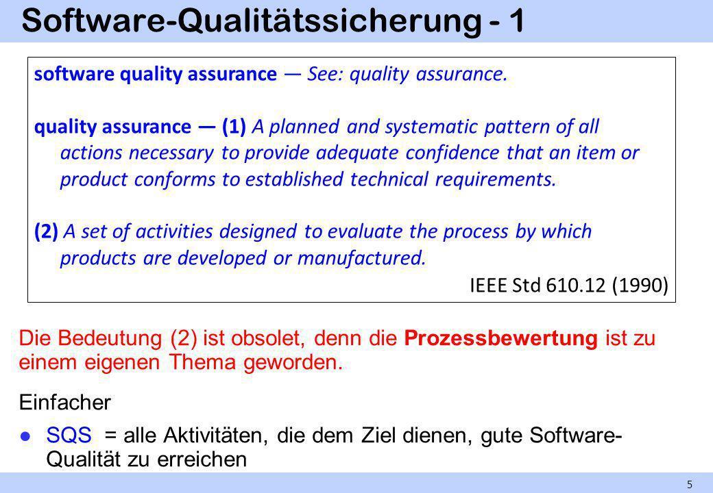 Software-Qualitätssicherung - 2 Die Bedeutung (1) entspricht dem üblichen Verständnis von Software-Qualitätssicherung: Alles, was zu tun ist, damit man der Qualität eines Produkts trauen kann, gehört dazu.