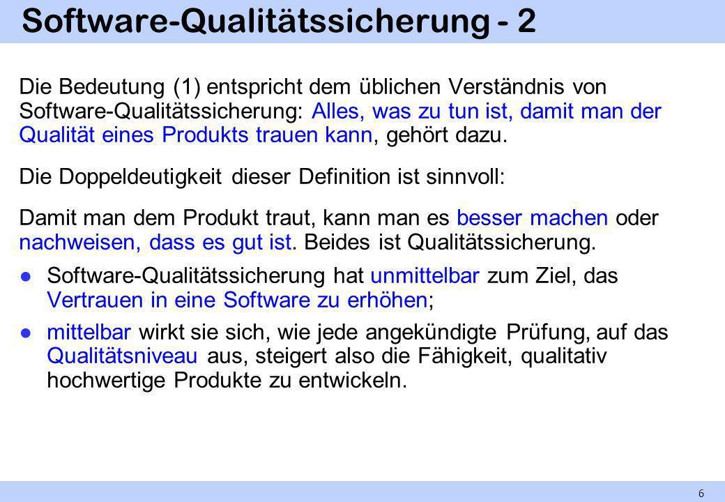 Software-Qualitätssicherung - 2 Die Bedeutung (1) entspricht dem üblichen Verständnis von Software-Qualitätssicherung: Alles, was zu tun ist, damit ma