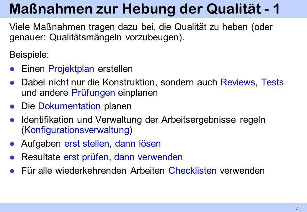 Maßnahmen zur Hebung der Qualität - 1 Viele Maßnahmen tragen dazu bei, die Qualität zu heben (oder genauer: Qualitätsmängeln vorzubeugen). Beispiele: