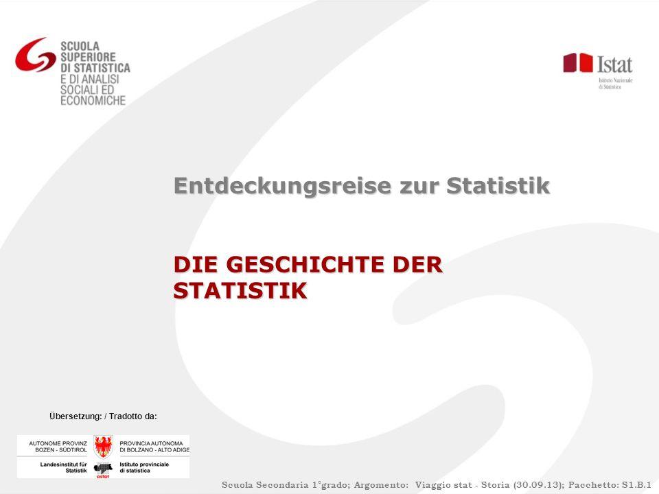 Entdeckungsreise zur Statistik DIE GESCHICHTE DER STATISTIK Scuola Secondaria 1°grado; Argomento: Viaggio stat - Storia (30.09.13); Pacchetto: S1.B.1