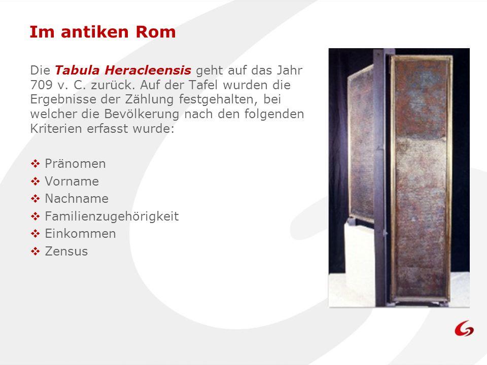 Im antiken Rom Die Tabula Heracleensis geht auf das Jahr 709 v. C. zurück. Auf der Tafel wurden die Ergebnisse der Zählung festgehalten, bei welcher d