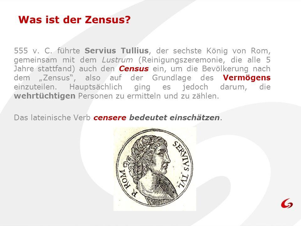555 v. C. führte Servius Tullius, der sechste König von Rom, gemeinsam mit dem Lustrum (Reinigungszeremonie, die alle 5 Jahre stattfand) auch den Cens