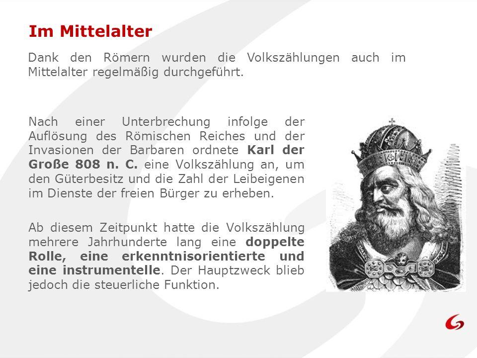 Nach einer Unterbrechung infolge der Auflösung des Römischen Reiches und der Invasionen der Barbaren ordnete Karl der Große 808 n. C. eine Volkszählun