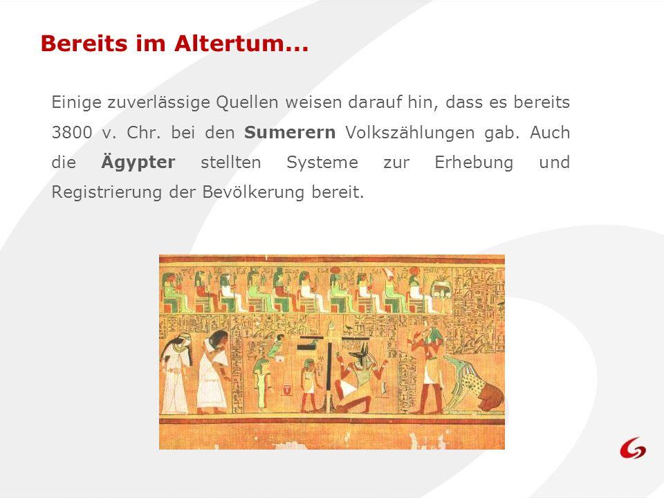 Einige zuverlässige Quellen weisen darauf hin, dass es bereits 3800 v. Chr. bei den Sumerern Volkszählungen gab. Auch die Ägypter stellten Systeme zur