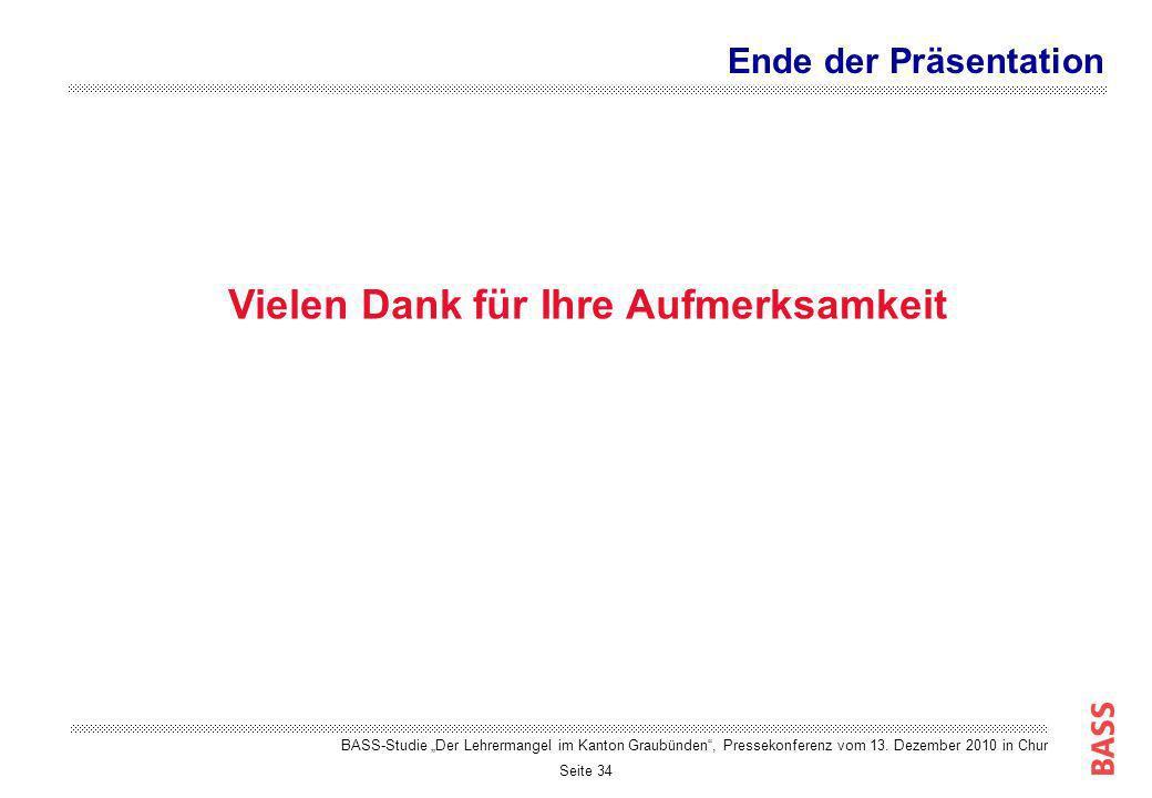 Seite 34 Vielen Dank für Ihre Aufmerksamkeit Ende der Präsentation BASS-Studie Der Lehrermangel im Kanton Graubünden, Pressekonferenz vom 13. Dezember