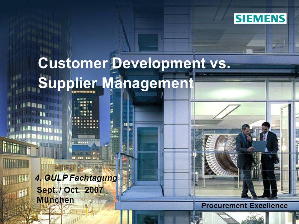 © Siemens AG 2007. All rights reserved. Customer Development vs. Supplier Management 4. GULP Fachtagung Procurement Excellence Sept. / Oct. 2007 Münch