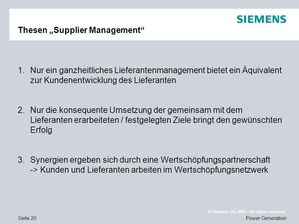 Seite 20Power Generation © Siemens AG 2007. All rights reserved. Thesen Supplier Management 1.Nur ein ganzheitliches Lieferantenmanagement bietet ein