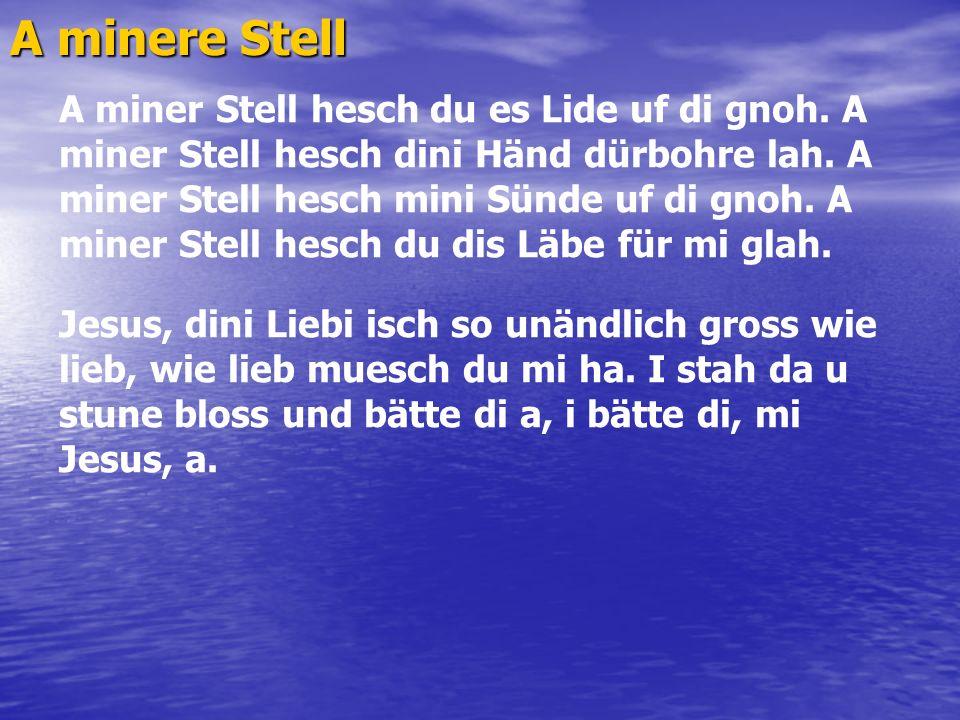 A minere Stell A miner Stell hesch du es Lide uf di gnoh.