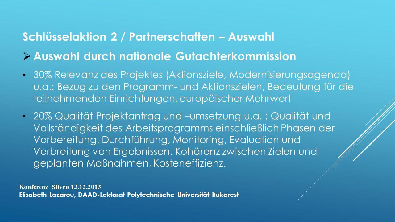 Schlüsselaktion 2 / Partnerschaften – Auswahl Auswahl durch nationale Gutachterkommission 30% Relevanz des Projektes (Aktionsziele, Modernisierungsagenda) u.a.: Bezug zu den Programm- und Aktionszielen, Bedeutung für die teilnehmenden Einrichtungen, europäischer Mehrwert 20% Qualität Projektantrag und –umsetzung u.a.