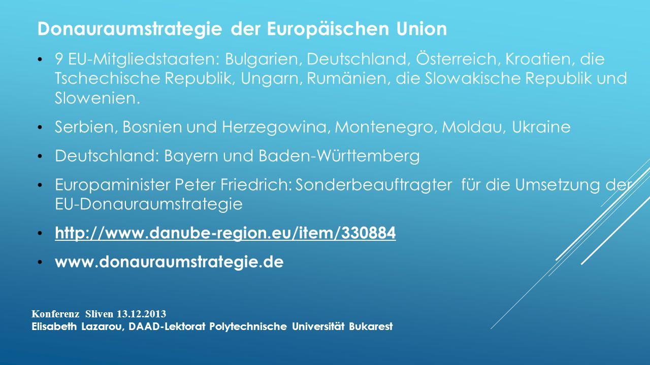 Donauraumstrategie der Europäischen Union 9 EU-Mitgliedstaaten: Bulgarien, Deutschland, Österreich, Kroatien, die Tschechische Republik, Ungarn, Rumänien, die Slowakische Republik und Slowenien.
