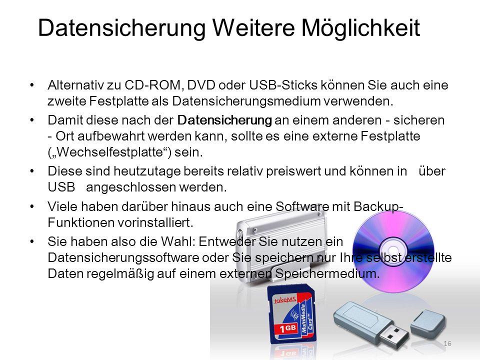 Alternativ zu CD-ROM, DVD oder USB-Sticks können Sie auch eine zweite Festplatte als Datensicherungsmedium verwenden. Damit diese nach der Datensicher