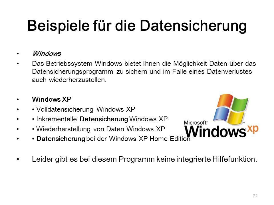Beispiele für die Datensicherung Windows Das Betriebssystem Windows bietet Ihnen die Möglichkeit Daten über das Datensicherungsprogramm zu sichern und