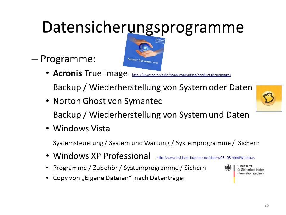 – Programme: Acronis True Image http://www.acronis.de/homecomputing/products/trueimage/ http://www.acronis.de/homecomputing/products/trueimage/ Backup