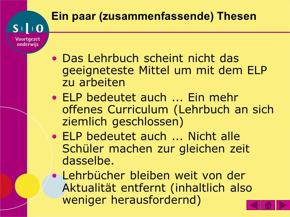 Ein paar (zusammenfassende) Thesen Das Lehrbuch scheint nicht das geeigneteste Mittel um mit dem ELP zu arbeiten ELP bedeutet auch...