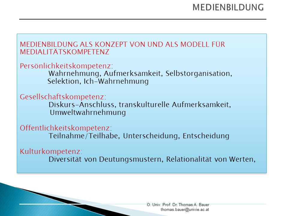 MEDIENBILDUNG ALS KONZEPT VON UND ALS MODELL FÜR MEDIALITÄTSKOMPETENZ Persönlichkeitskompetenz: Wahrnehmung, Aufmerksamkeit, Selbstorganisation, Selek