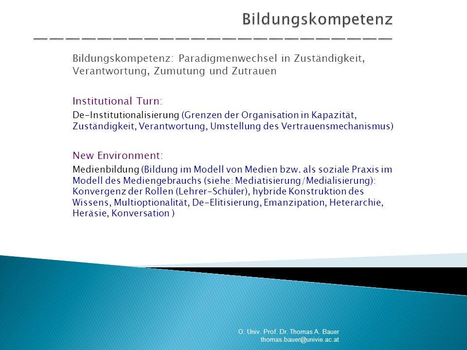 Bildungskompetenz: Paradigmenwechsel in Zuständigkeit, Verantwortung, Zumutung und Zutrauen Institutional Turn: De-Institutionalisierung (Grenzen der