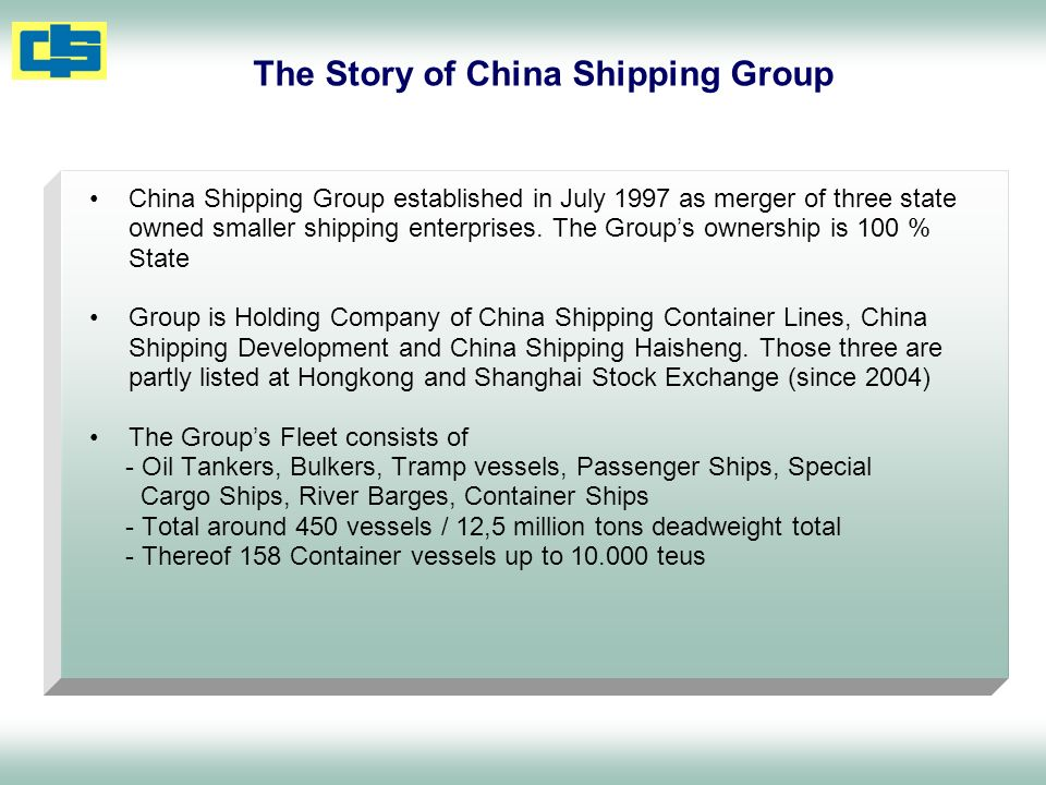 The Story of China Shipping Group China Shipping Group established in July 1997 as merger of three state owned smaller shipping enterprises. The Group