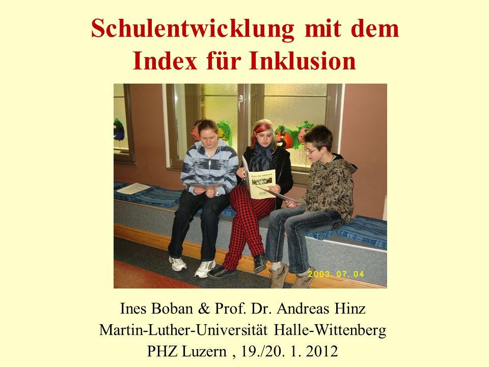 Schulentwicklung mit dem Index für Inklusion Ines Boban & Prof. Dr. Andreas Hinz Martin-Luther-Universität Halle-Wittenberg PHZ Luzern, 19./20. 1. 201