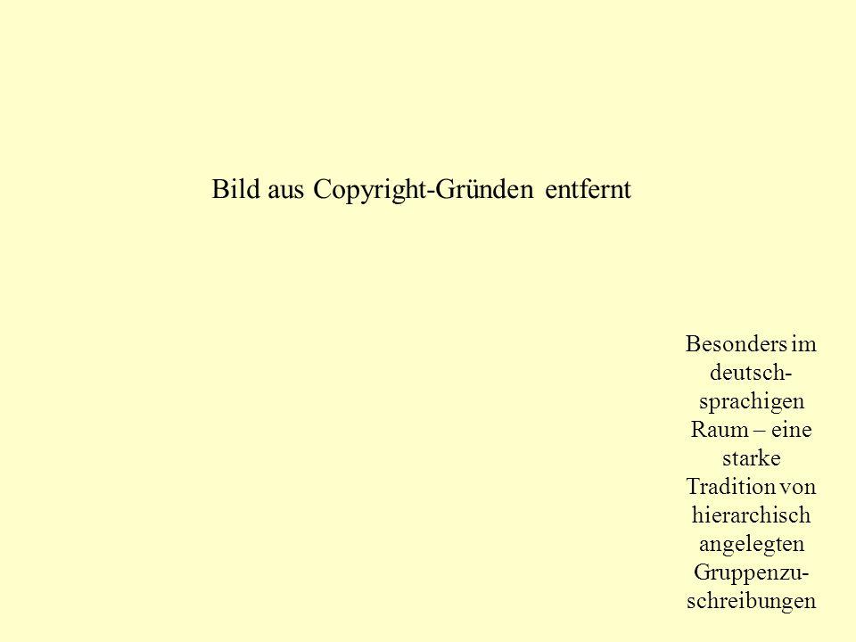 Besonders im deutsch- sprachigen Raum – eine starke Tradition von hierarchisch angelegten Gruppenzu- schreibungen Bild aus Copyright-Gründen entfernt