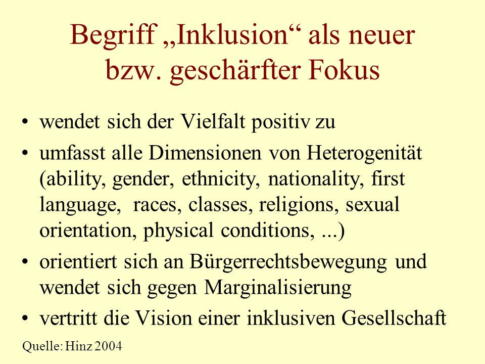 Begriff Inklusion als neuer bzw. geschärfter Fokus wendet sich der Vielfalt positiv zu umfasst alle Dimensionen von Heterogenität (ability, gender, et