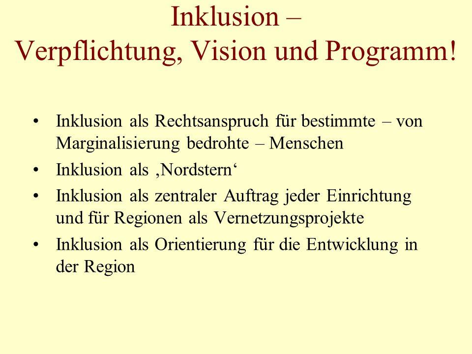 Inklusion – Verpflichtung, Vision und Programm! Inklusion als Rechtsanspruch für bestimmte – von Marginalisierung bedrohte – Menschen Inklusion als No