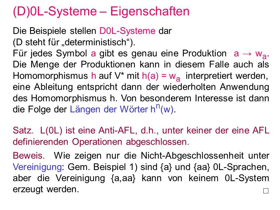 (D)0L-Systeme – Eigenschaften Die Beispiele stellen D0L-Systeme dar (D steht für deterministisch). Für jedes Symbol a gibt es genau eine Produktion a