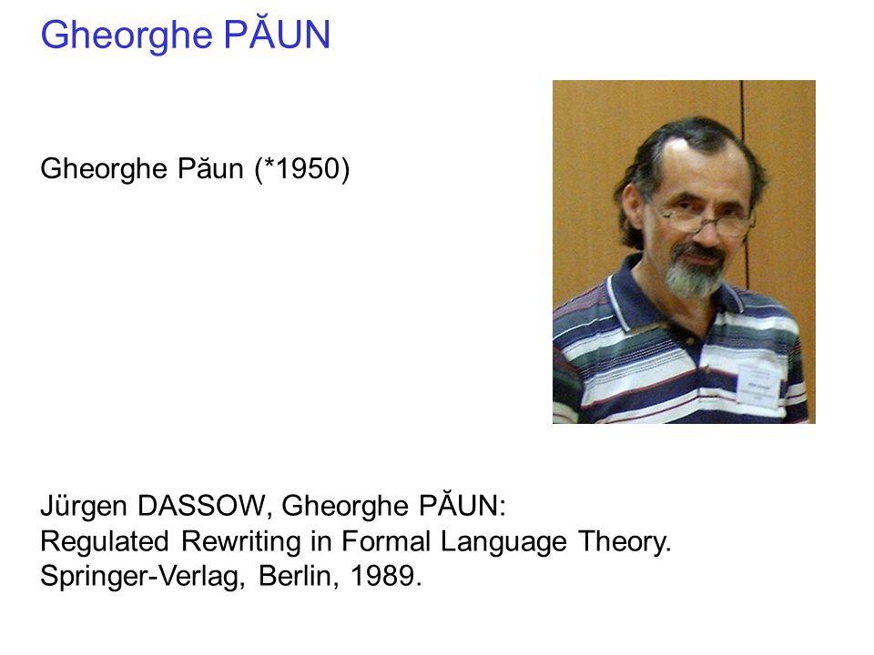 Gheorghe PĂUN Gheorghe Păun (*1950) Jürgen DASSOW, Gheorghe PĂUN: Regulated Rewriting in Formal Language Theory. Springer-Verlag, Berlin, 1989.