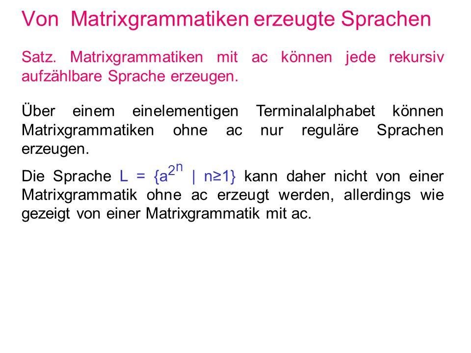 Von Matrixgrammatiken erzeugte Sprachen Satz. Matrixgrammatiken mit ac können jede rekursiv aufzählbare Sprache erzeugen. Über einem einelementigen Te