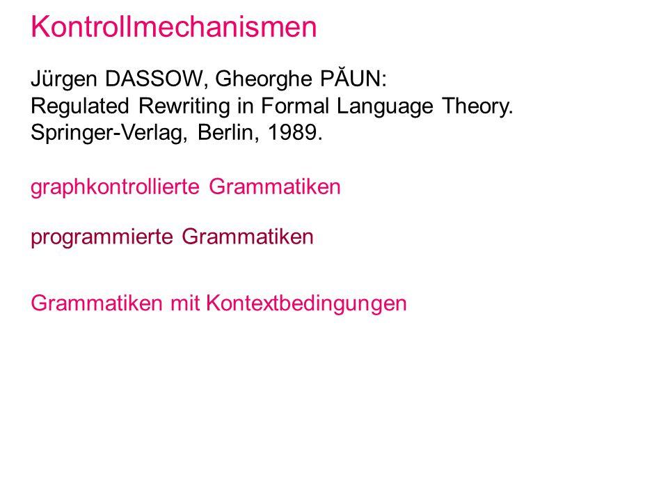 Kontrollmechanismen Jürgen DASSOW, Gheorghe PĂUN: Regulated Rewriting in Formal Language Theory. Springer-Verlag, Berlin, 1989. graphkontrollierte Gra