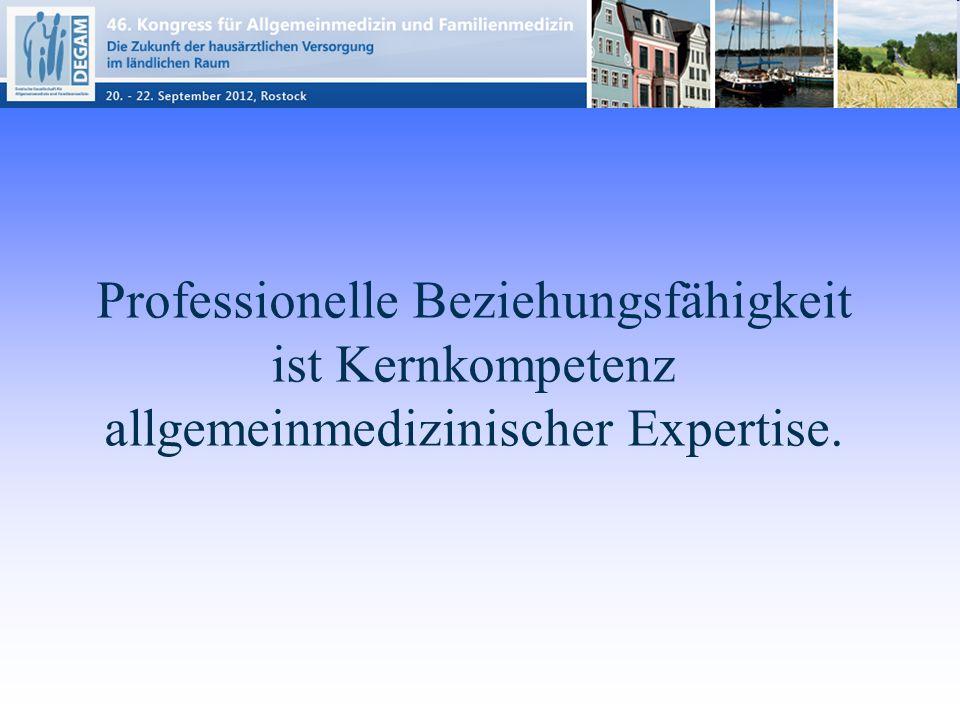 Professionelle Beziehungsfähigkeit ist Kernkompetenz allgemeinmedizinischer Expertise.