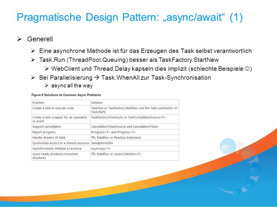 Pragmatische Design Pattern: async/await (1) Generell Eine asynchrone Methode ist für das Erzeugen des Task selbst verantwortlich Task.Run (ThreadPool