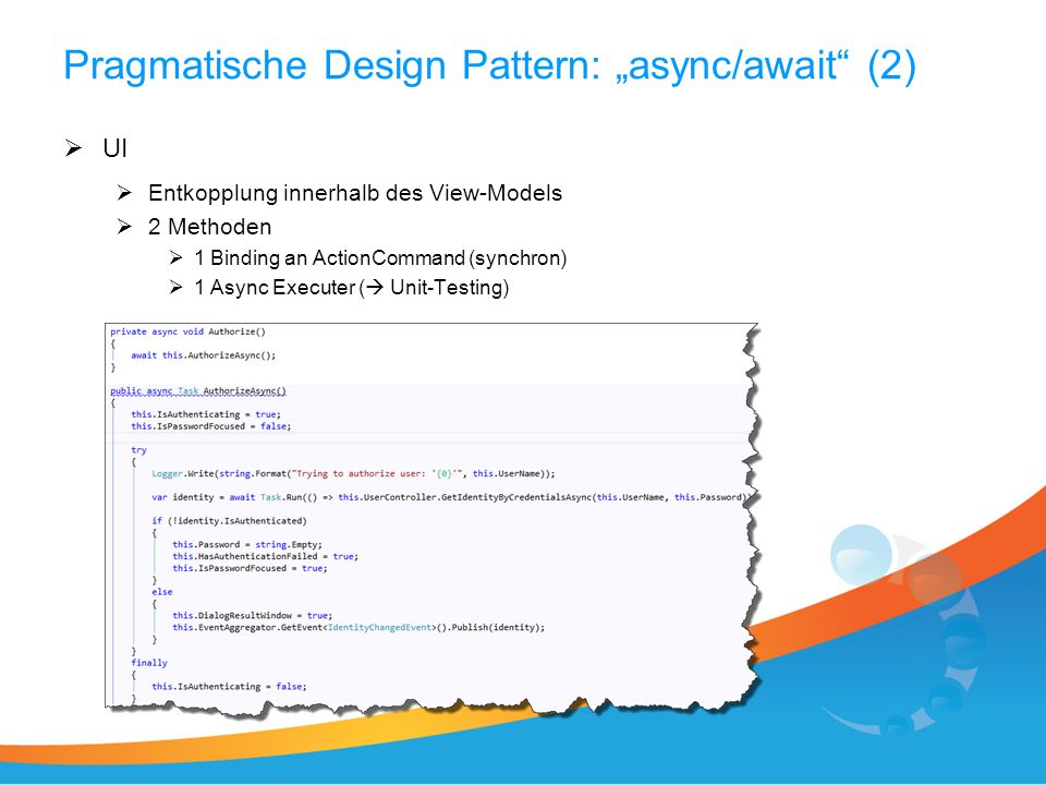 Pragmatische Design Pattern: async/await (2) UI Entkopplung innerhalb des View-Models 2 Methoden 1 Binding an ActionCommand (synchron) 1 Async Executer ( Unit-Testing)