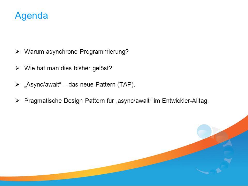 Agenda Warum asynchrone Programmierung? Wie hat man dies bisher gelöst? Async/await – das neue Pattern (TAP). Pragmatische Design Pattern für async/aw