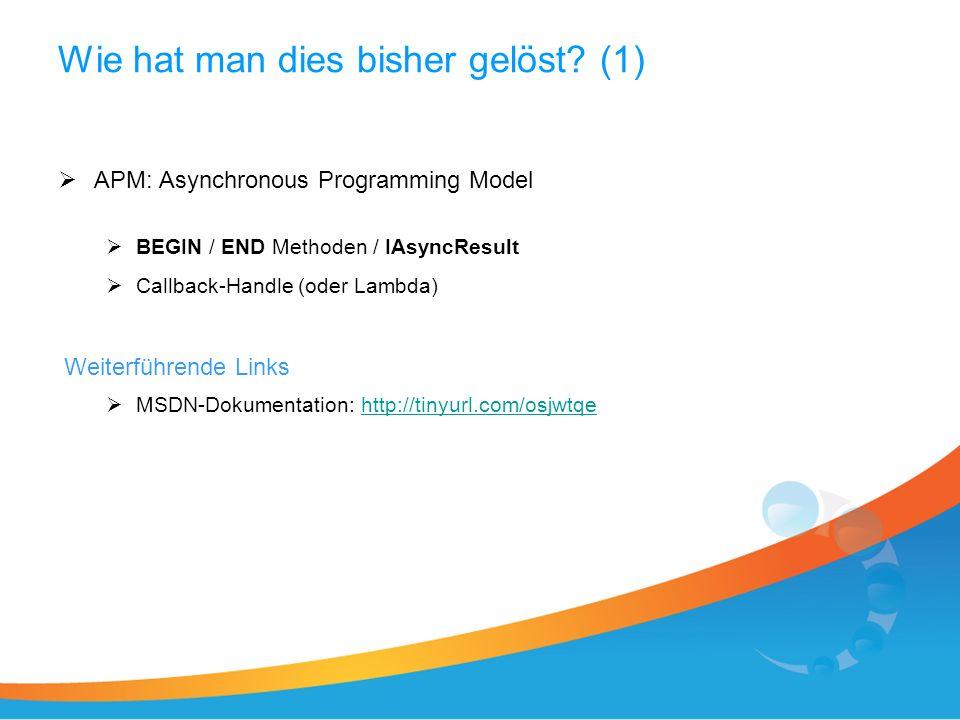 Wie hat man dies bisher gelöst? (1) APM: Asynchronous Programming Model BEGIN / END Methoden / IAsyncResult Callback-Handle (oder Lambda) Weiterführen