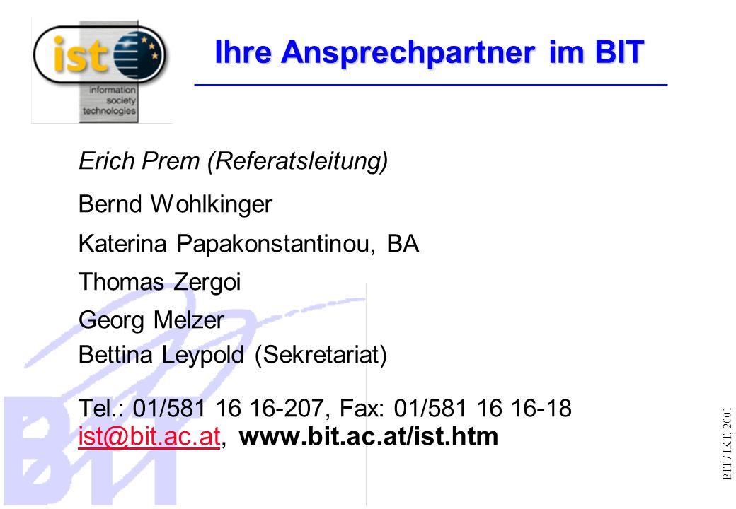 BIT / IKT, 2001 Erich Prem (Referatsleitung) Bernd Wohlkinger Katerina Papakonstantinou, BA Thomas Zergoi Georg Melzer Bettina Leypold (Sekretariat) Tel.: 01/581 16 16-207, Fax: 01/581 16 16-18 ist@bit.ac.atist@bit.ac.at, www.bit.ac.at/ist.htm Ihre Ansprechpartner im BIT