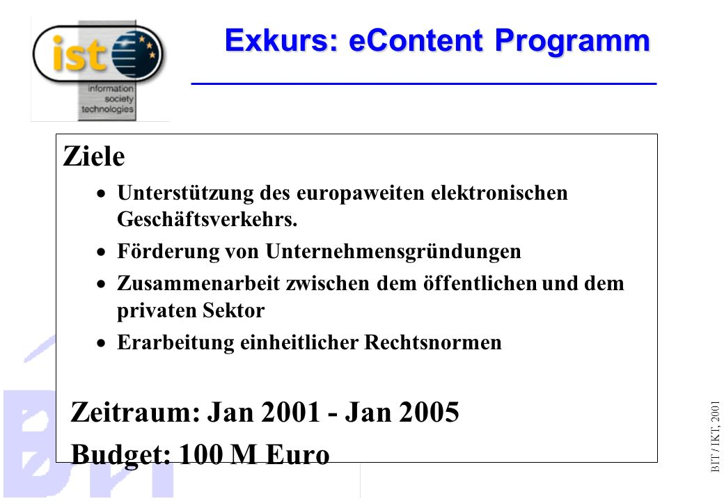 BIT / IKT, 2001 Ziele Unterstützung des europaweiten elektronischen Geschäftsverkehrs.