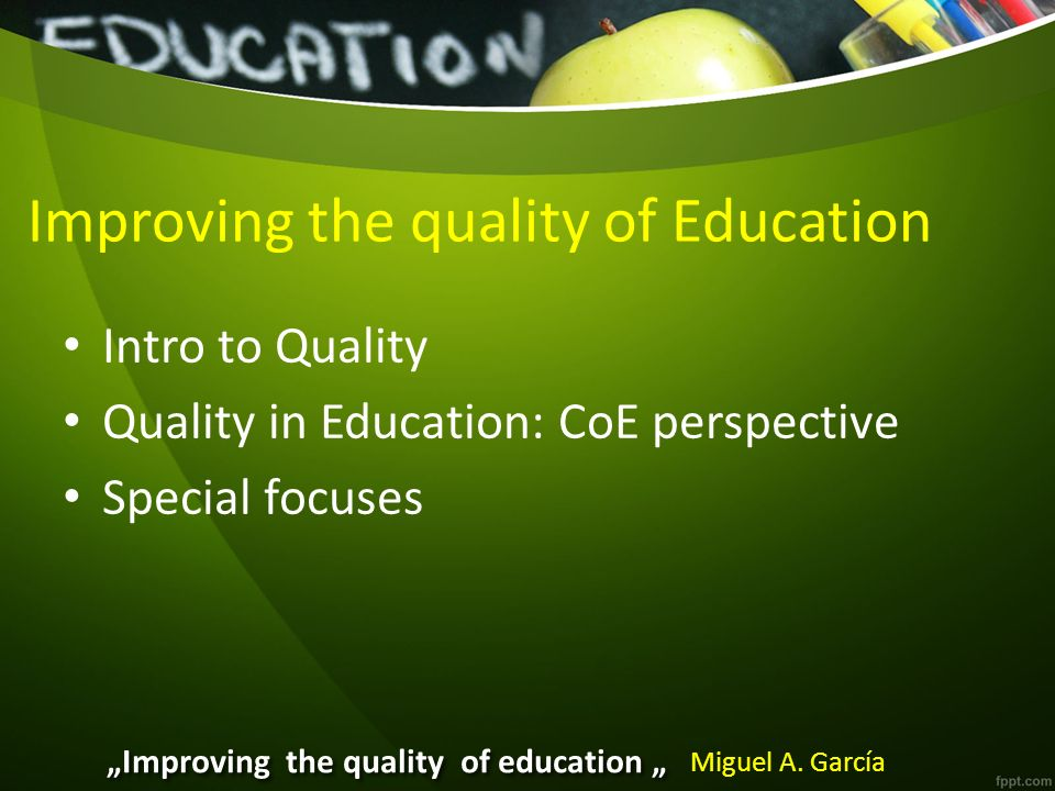 Improving the quality of Education Intro to Quality Quality in Education: CoE perspective Special focuses Improving the quality of education Miguel A.