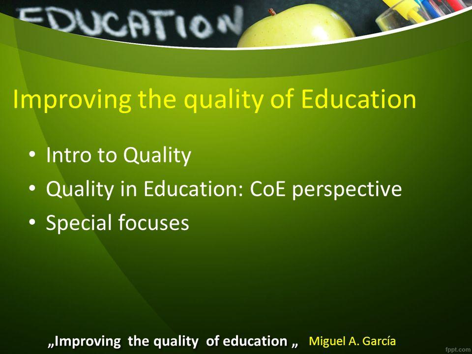Besserung der Qualität der Ausbildung Einleitung zur Qualität Qualität in der Ausbildung: Perspektive des CoE Spezielle Fokusse Besserung der Qualität der Ausbildung Miguel A.
