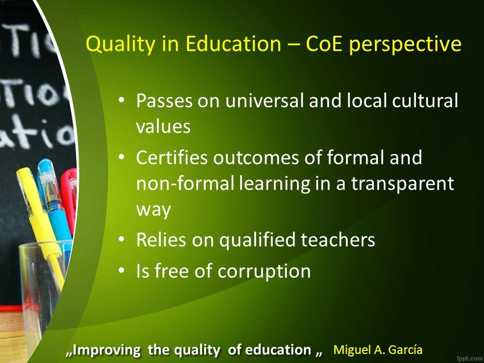 Überträgt universale und lokale kulturelle Werte Bescheinigt Ergebnisse des formellen und nichtformellen Lernens auf eine durchsichtige Weise Verlässt sich auf qualifizierte Lehrer Ist frei von Bestechung Miguel A.