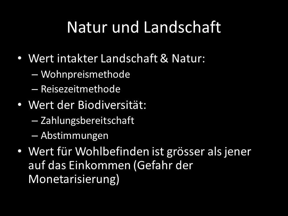 Natur und Landschaft Wert intakter Landschaft & Natur: – Wohnpreismethode – Reisezeitmethode Wert der Biodiversität: – Zahlungsbereitschaft – Abstimmu