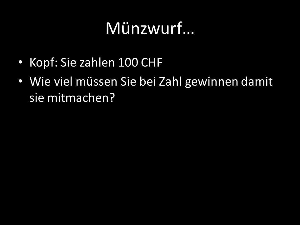 Münzwurf… Kopf: Sie zahlen 100 CHF Wie viel müssen Sie bei Zahl gewinnen damit sie mitmachen?