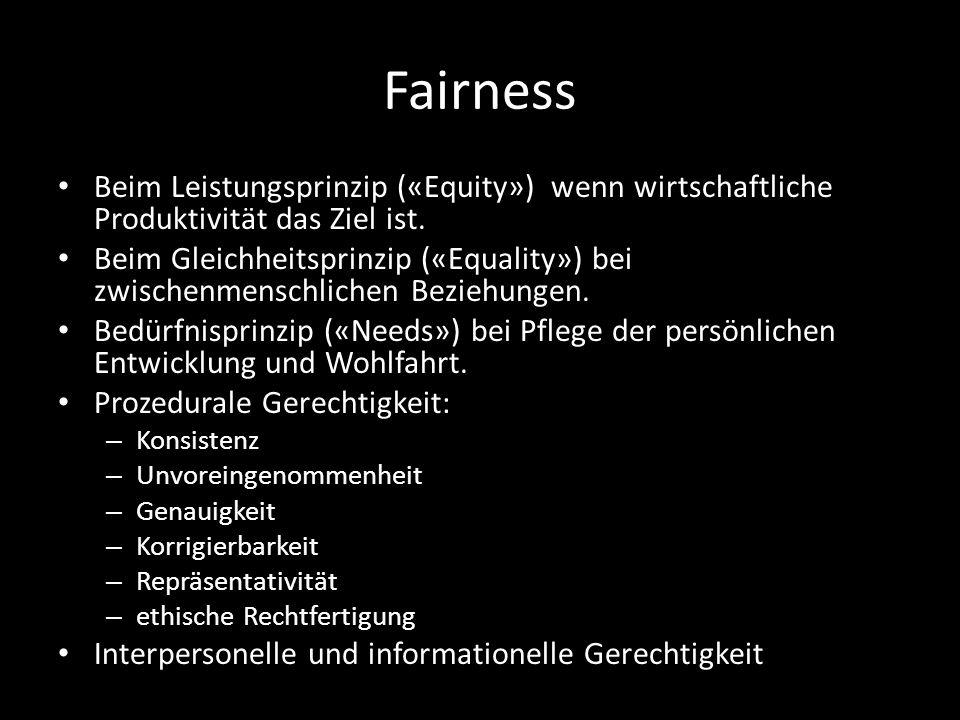 Fairness Beim Leistungsprinzip («Equity») wenn wirtschaftliche Produktivität das Ziel ist. Beim Gleichheitsprinzip («Equality») bei zwischenmenschlich
