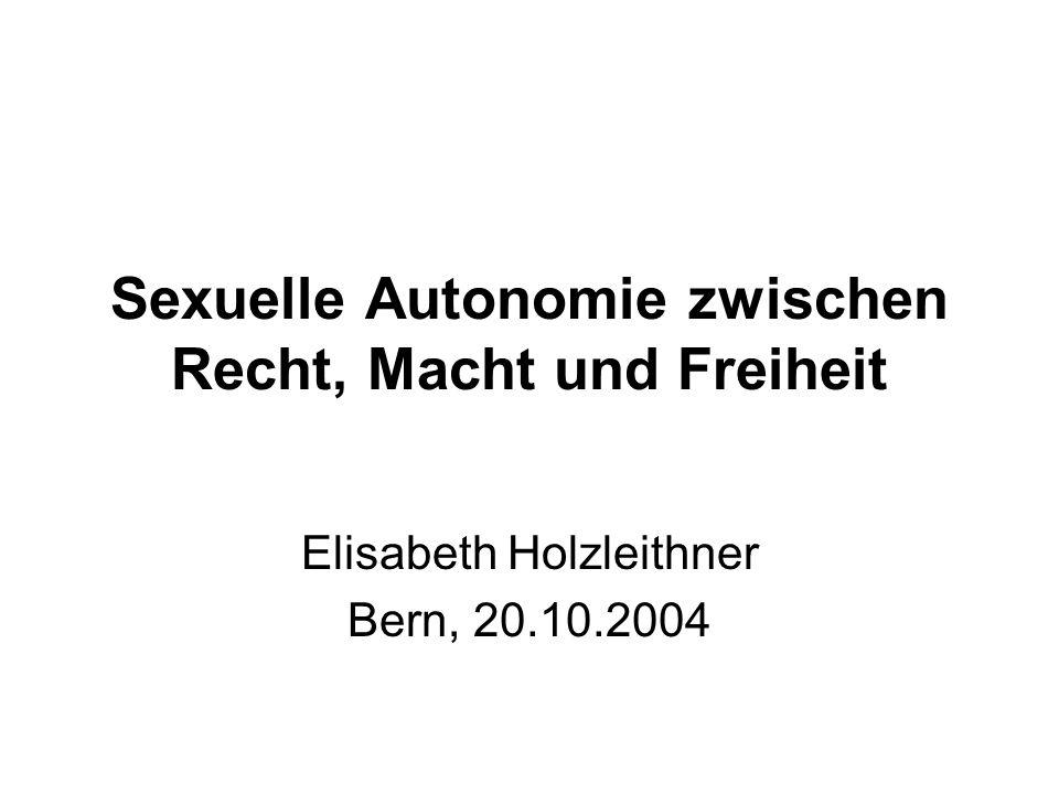 Sexuelle Autonomie zwischen Recht, Macht und Freiheit Elisabeth Holzleithner Bern, 20.10.2004