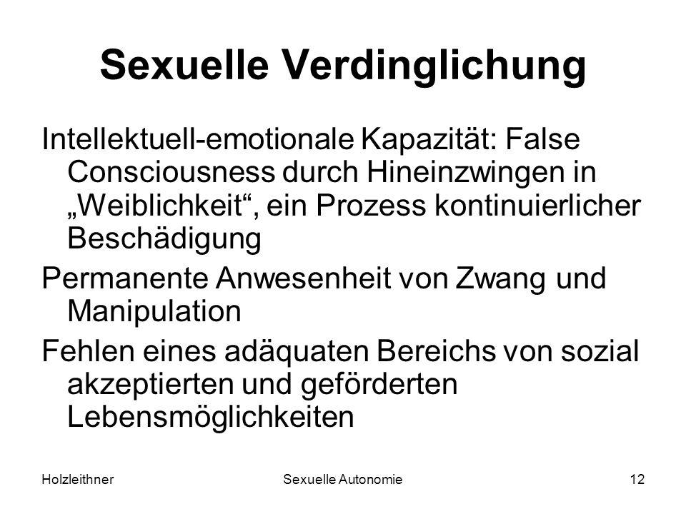 HolzleithnerSexuelle Autonomie12 Sexuelle Verdinglichung Intellektuell-emotionale Kapazität: False Consciousness durch Hineinzwingen in Weiblichkeit,