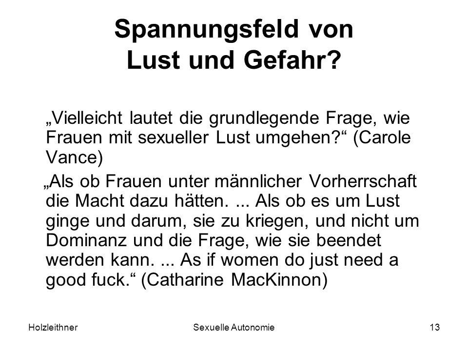 HolzleithnerSexuelle Autonomie13 Spannungsfeld von Lust und Gefahr? Vielleicht lautet die grundlegende Frage, wie Frauen mit sexueller Lust umgehen? (