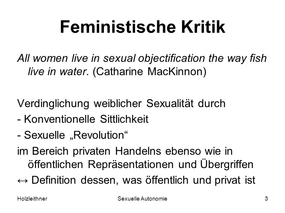 HolzleithnerSexuelle Autonomie3 Feministische Kritik All women live in sexual objectification the way fish live in water.