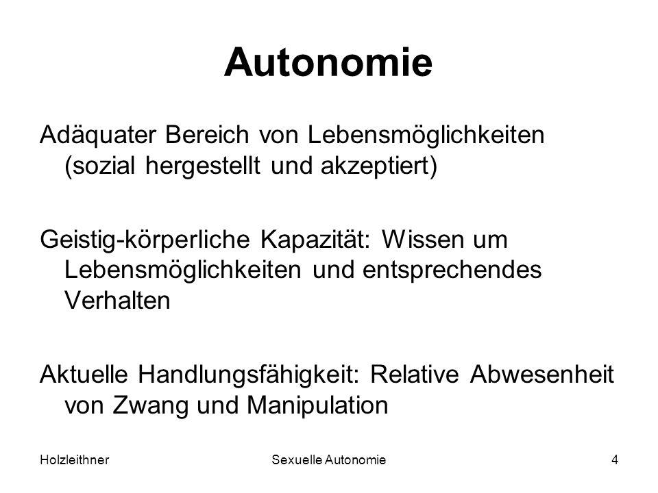 HolzleithnerSexuelle Autonomie4 Autonomie Adäquater Bereich von Lebensmöglichkeiten (sozial hergestellt und akzeptiert) Geistig-körperliche Kapazität: