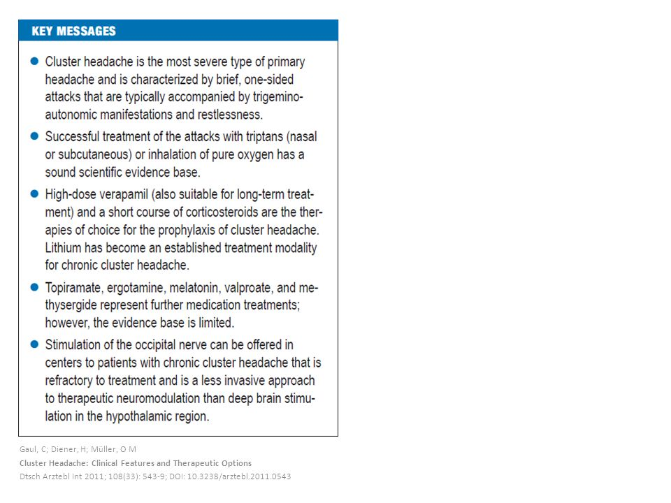Gaul, C; Diener, H; Müller, O M Cluster Headache: Clinical Features and Therapeutic Options Dtsch Arztebl Int 2011; 108(33): 543-9; DOI: 10.3238/arztebl.2011.0543