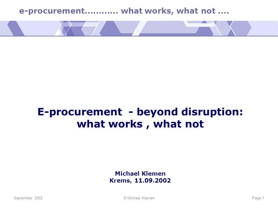 e-procurement............ what works, what not.... September 2002© Michael KlemenPage 1 E-procurement - beyond disruption: what works, what not Michae