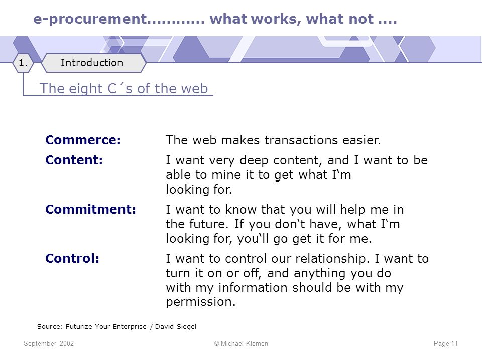 e-procurement............ what works, what not.... September 2002© Michael KlemenPage 11 Commerce:The web makes transactions easier. Content: I want v